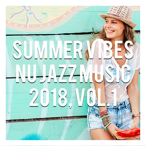 Summer Vibes - Nu Jazz Music 2018, Vol. 1 de Various Artists