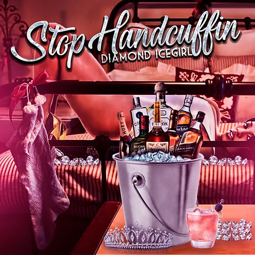 Stop Handcuffin von Diamond Icegirl