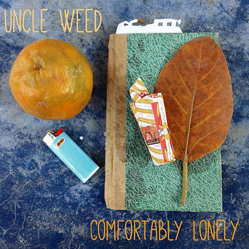 Comfortably Lonely by Uncle Weed