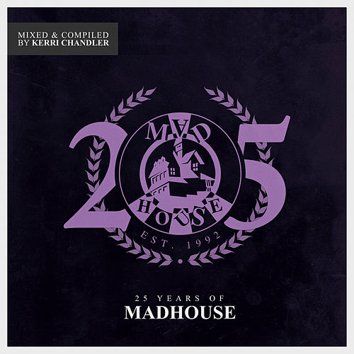 25 Years of Madhouse (Mixed & Compiled by Kerri Chandler) de Various Artists