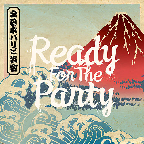 Ready For The Party by All Japan Party People Association