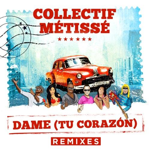 Dame (Tu Corazón) (Remixes) de Collectif Métissé