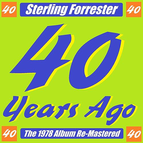 40 Years Ago (The 1978 Album Remastered) by Sterling Forrester
