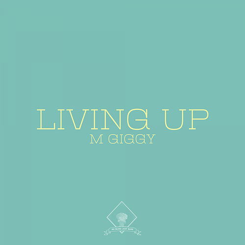 Living Up by M Giggy