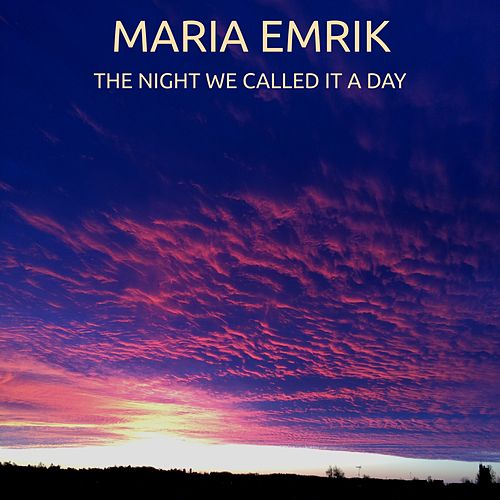 The Night We Called it a Day by Maria Emrik