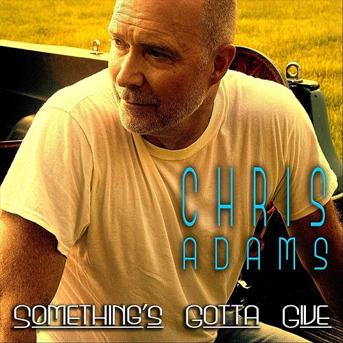 Something's Gotta Give by Chris Adams