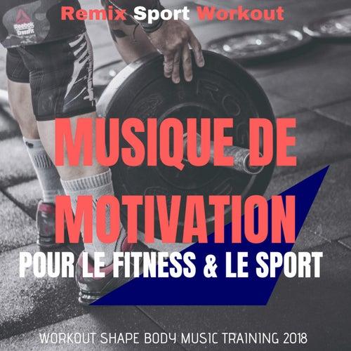 Musique De Motivation Pour Le Fitness & Le Sport (Workout Shape Body Music Training 2018) de Remix Sport Workout