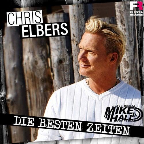 Die besten Zeiten (Viva la Musica Mike Hall Fox Remix) von Chris Elbers