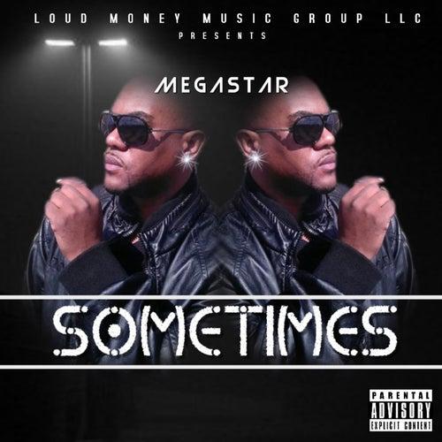 Sometimes by Megastar