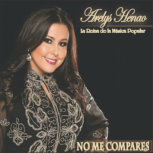 No Me Compares by Arelys Henao