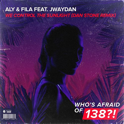 We Control The Sunlight (Dan Stone Remix) by Aly & Fila