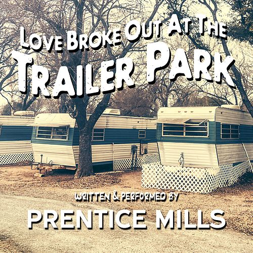 Love Broke Out at the Trailer Park by Prentice Mills