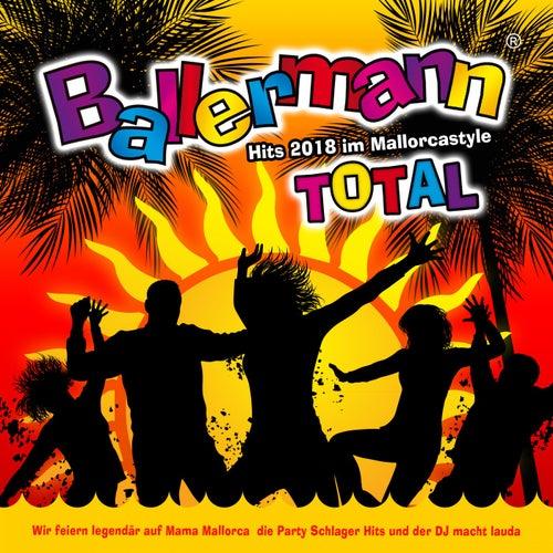 Ballermann Total - Hits 2018 im Mallorcastyle (Wir feiern legendär auf Mama Mallorca die Party Schlager Hits und der DJ macht lauda) von Various Artists