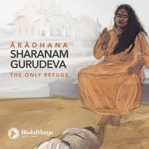 Aradhana: Sharanam Gurudeva by Bhakti Marga