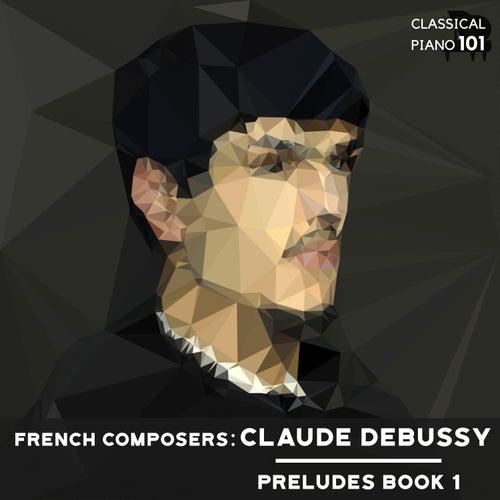 French Composers: Claude Debussy Preludes Book 1 de Classical Piano 101
