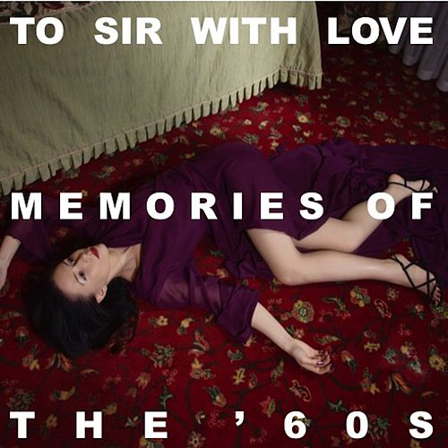 To Sir With Love: Memories of the '60s de Various Artists