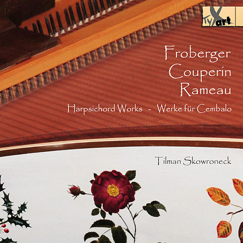 Froberger, Couperin & Rameau: Harpsichord Works by Tilman Skowroneck