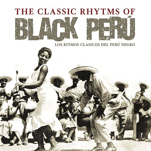 The Classic Rhytms of Black Perú de Various Artists