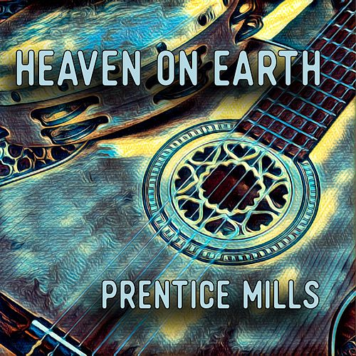 Heaven on Earth by Prentice Mills