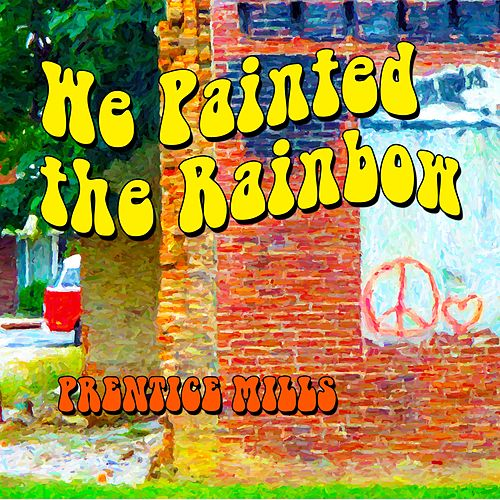 We Painted the Rainbow by Prentice Mills