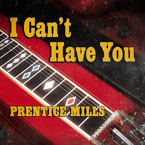 I Can't Have You by Prentice Mills