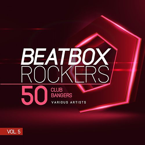 Beatbox Rockers, Vol. 5 (50 Club Bangers) von Various Artists