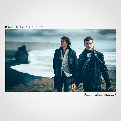 Burn The Ships by For King & Country