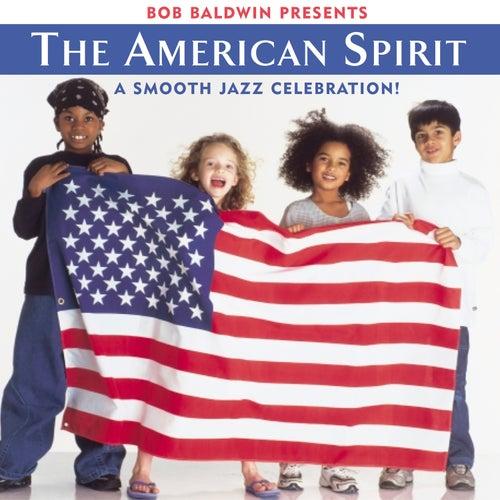Bob Baldwin Presents the American Spirit by Bob Baldwin