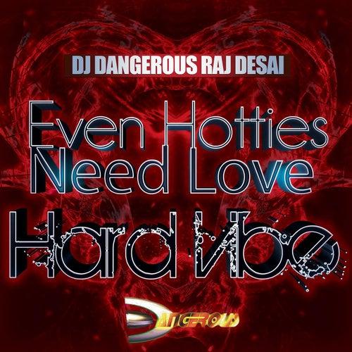Even Hotties Need Love (Hard Vibe) de DJ Dangerous Raj Desai