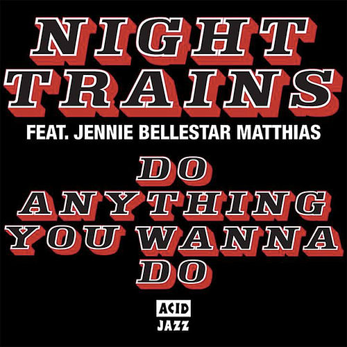 Do Anything You Wanna Do von Night Trains