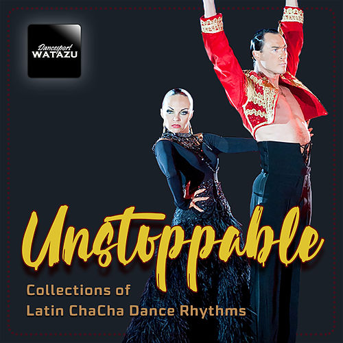 Unstoppable: Collections of Latin Chacha Dance Rhythms de Watazu