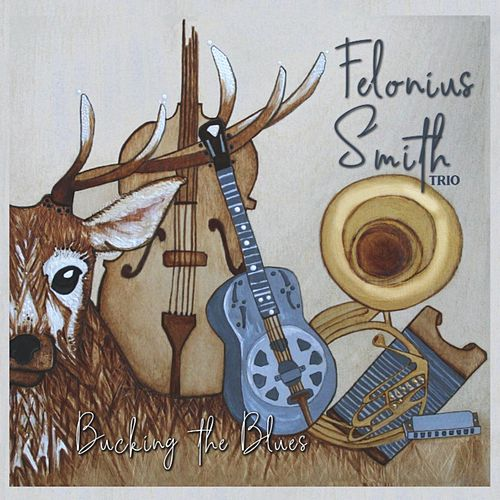 Bucking the Blues by Felonius Smith Trio