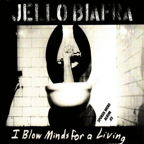 I Blow Minds For A Living de Jello Biafra