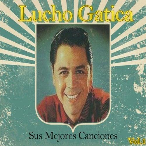 Lucho Gatica / Sus Mejores Canciones, Vol. 1 de Lucho Gatica