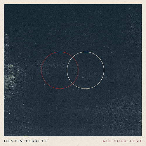 All Your Love by Dustin Tebbutt