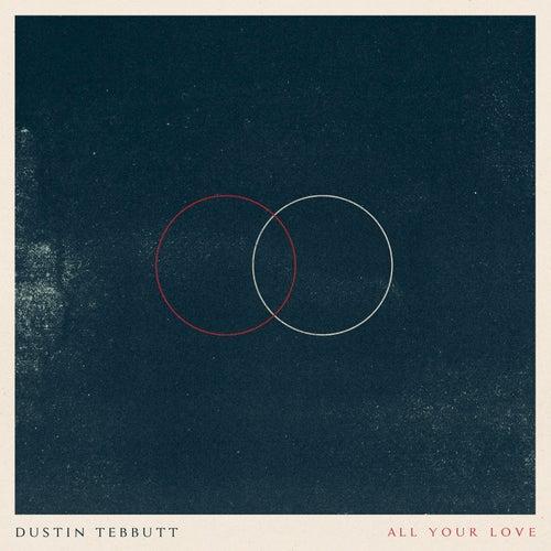 All Your Love de Dustin Tebbutt