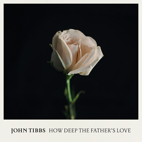 How Deep the Father's Love von John Tibbs