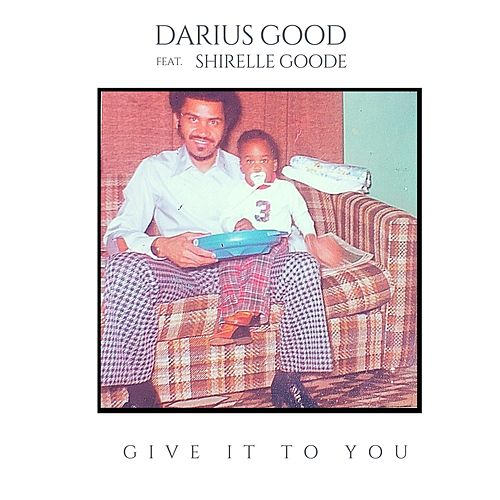 Give It to You (feat. Shirelle Goode) by Darius Good