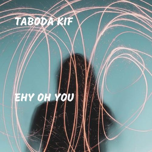 Ehy Oh You by Taboda Kif
