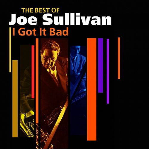 I Got It Bad (The Best Of) by Joe Sullivan