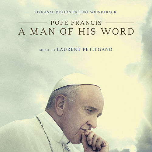 Pope Francis: A Man of His Word (Original Motion Picture Soundtrack) [Instrumental Version] by Laurent Petitgand