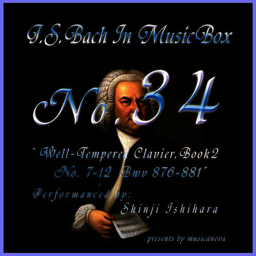 Bach In Musical Box 34 / The Well-Tempered Clavier Book 2, 7-12 Bwv  876-881 de Shinji Ishihara