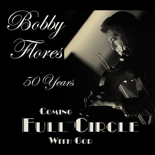 Coming Full Circle with God de Bobby Flores