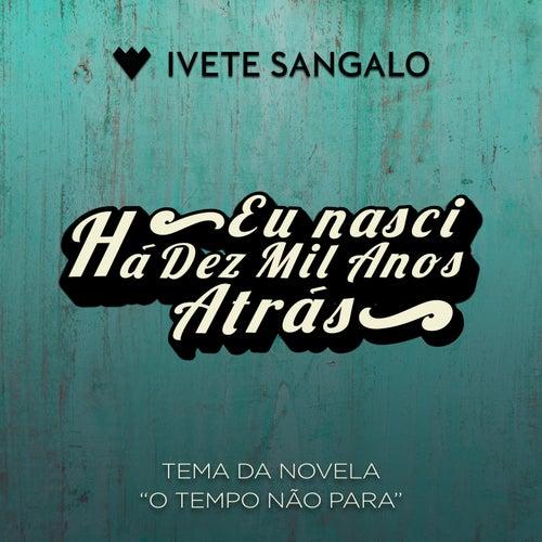 Eu Nasci Há Dez Mil Anos Atrás von Ivete Sangalo