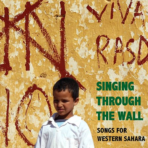 Singing Through the Wall. Songs for Western Sahara by Various Artists
