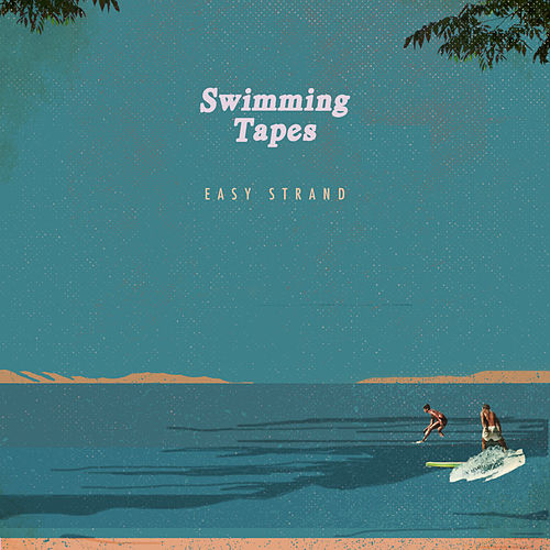 Easy Strand by Swimming Tapes