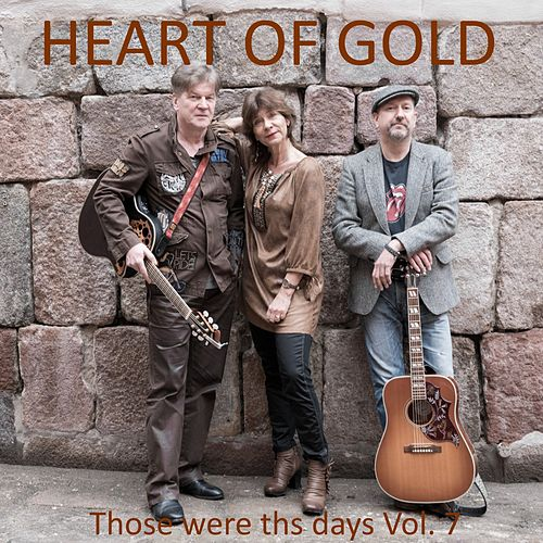 Those Were the Days, Vol. 7 by Heart Of Gold