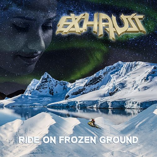 Ride on Frozen Ground von Exhaust