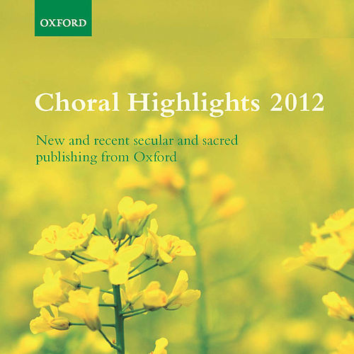 Oxford Choral Highlights 2012 by The Oxford Choir