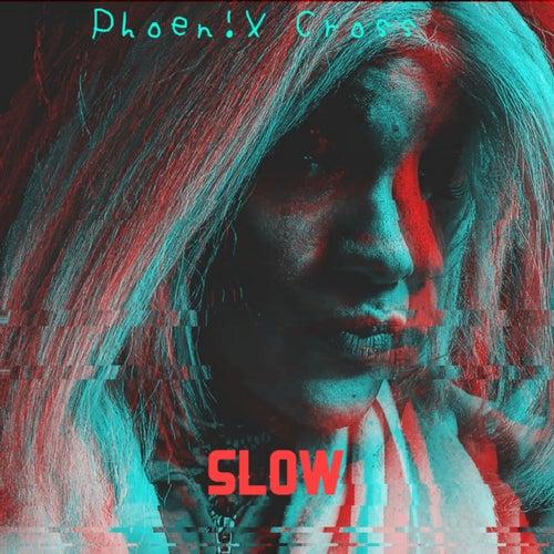 Slow by Phoen!X Cross